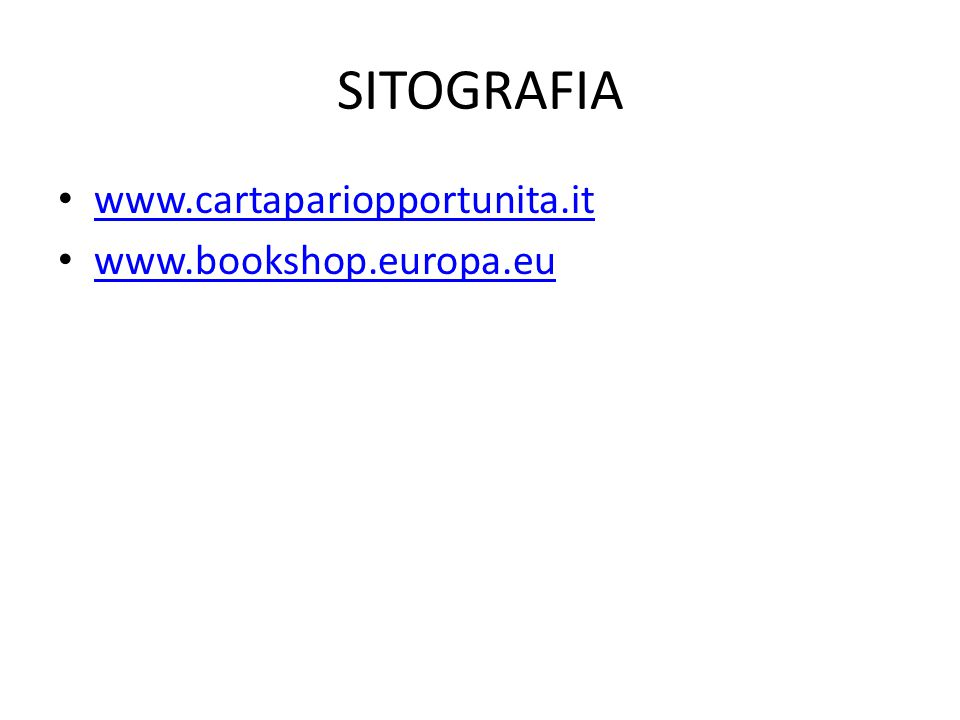 SITOGRAFIA www.cartapariopportunita.it www.bookshop.europa.eu