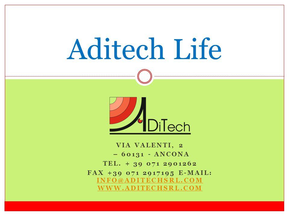 VIA VALENTI, 2 – 60131 - ANCONA TEL. + 39 071 2901262 FAX +39 071 2917195 E-MAIL: INFO@ADITECHSRL.COM WWW.ADITECHSRL.COM INFO@ADITECHSRL.COM WWW.ADITE