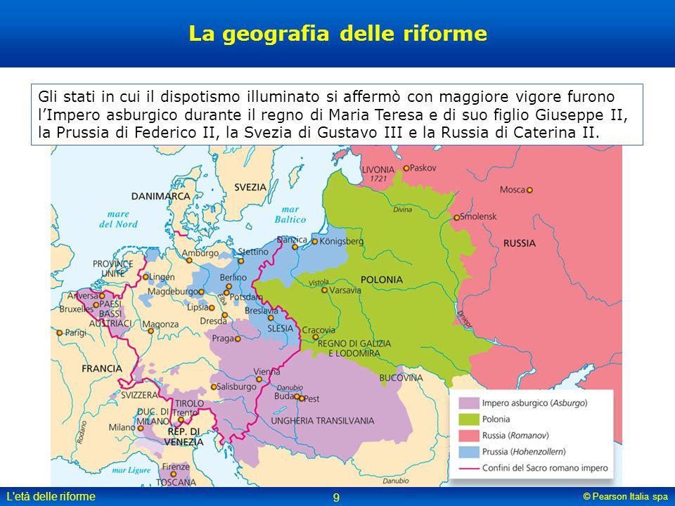 © Pearson Italia spa L'età delle riforme 9 La geografia delle riforme Gli stati in cui il dispotismo illuminato si affermò con maggiore vigore furono