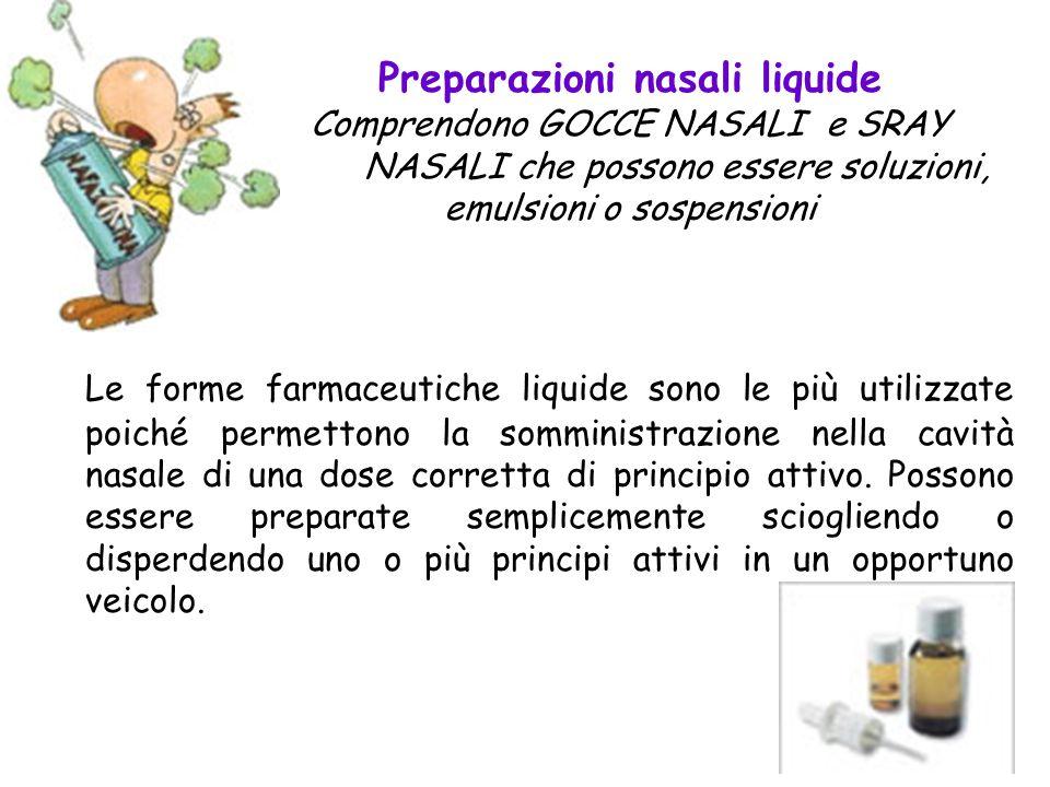 Preparazioni nasali liquide Comprendono GOCCE NASALI e SRAY NASALI che possono essere soluzioni, emulsioni o sospensioni Le forme farmaceutiche liquid