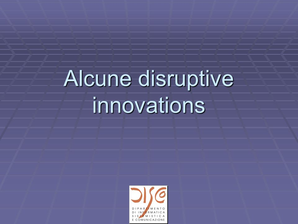 Alcune disruptive innovations