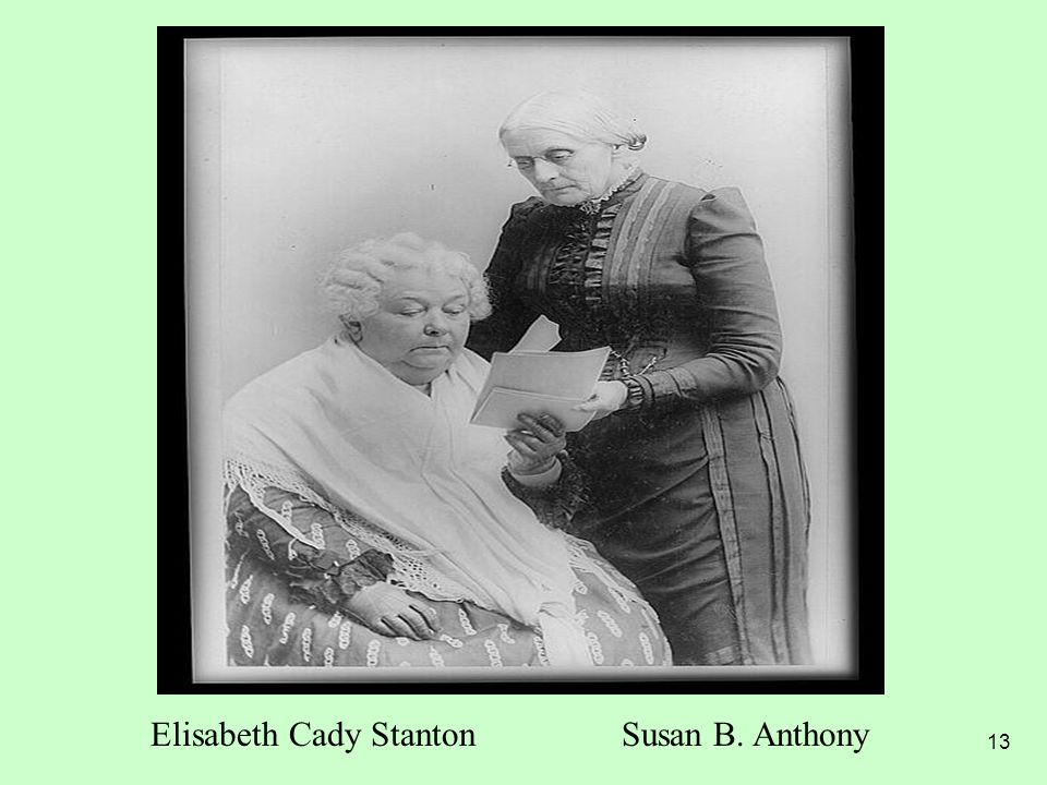 13 Elisabeth Cady StantonSusan B. Anthony