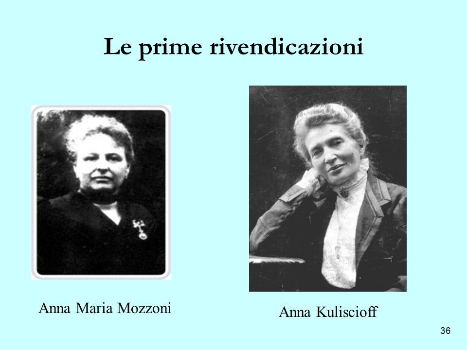 36 Le prime rivendicazioni Anna Maria Mozzoni Anna Kuliscioff