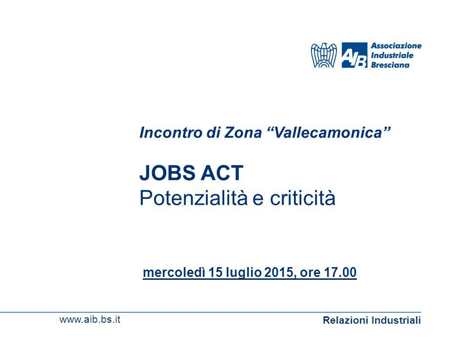 www.aib.bs.it Relazioni Industriali mercoledì 15 luglio 2015, ore 17.00 Incontro di Zona Vallecamonica JOBS ACT Potenzialità e criticità