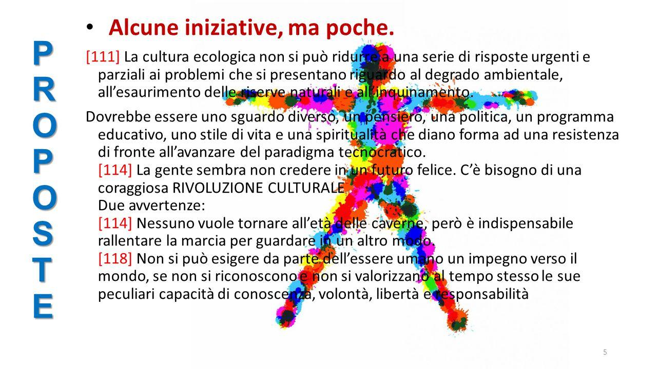 PROPOSTEPROPOSTEPROPOSTEPROPOSTE 5 Alcune iniziative, ma poche. [111] La cultura ecologica non si può ridurre a una serie di risposte urgenti e parzia