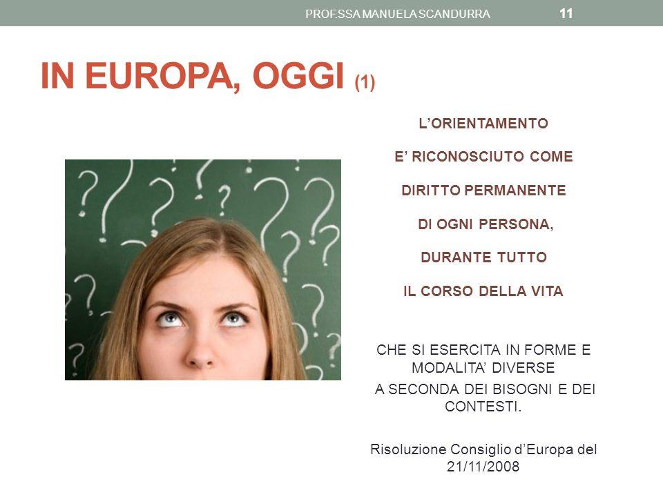 IN EUROPA, OGGI (1) L'ORIENTAMENTO E' RICONOSCIUTO COME DIRITTO PERMANENTE DI OGNI PERSONA, DURANTE TUTTO IL CORSO DELLA VITA CHE SI ESERCITA IN FORME