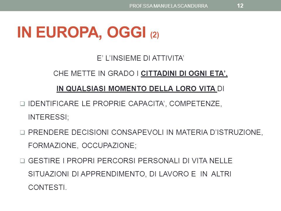 IN EUROPA, OGGI (2) E' L'INSIEME DI ATTIVITA' CHE METTE IN GRADO I CITTADINI DI OGNI ETA', IN QUALSIASI MOMENTO DELLA LORO VITA DI  IDENTIFICARE LE P