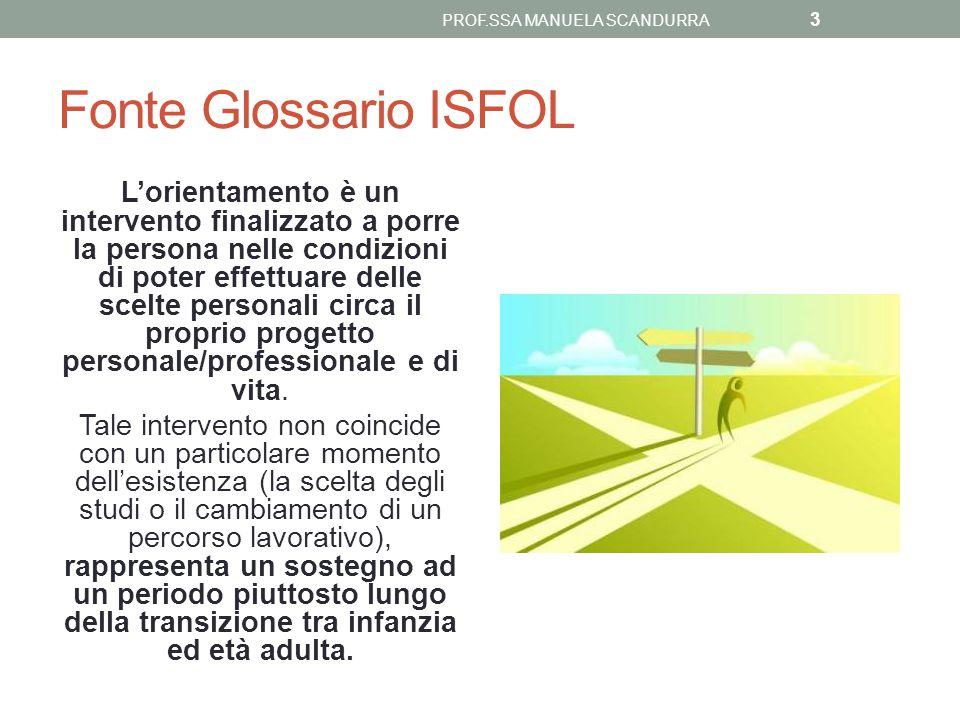 Fonte Glossario ISFOL L'orientamento è un intervento finalizzato a porre la persona nelle condizioni di poter effettuare delle scelte personali circa