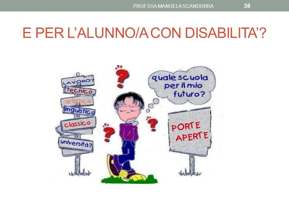 E PER L'ALUNNO/A CON DISABILITA'? PROF.SSA MANUELA SCANDURRA 38