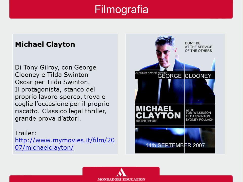 Filmografia Michael Clayton Di Tony Gilroy, con George Clooney e Tilda Swinton Oscar per Tilda Swinton. Il protagonista, stanco del proprio lavoro spo