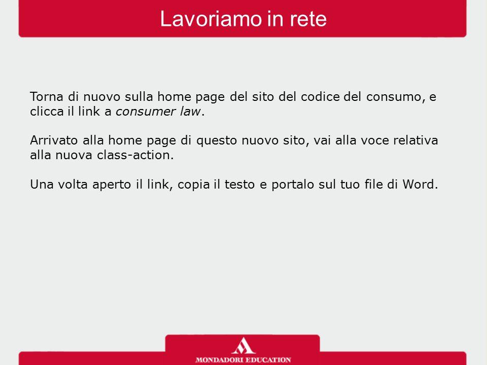 Lavoriamo in rete Torna di nuovo sulla home page del sito del codice del consumo, e clicca il link a consumer law. Arrivato alla home page di questo n