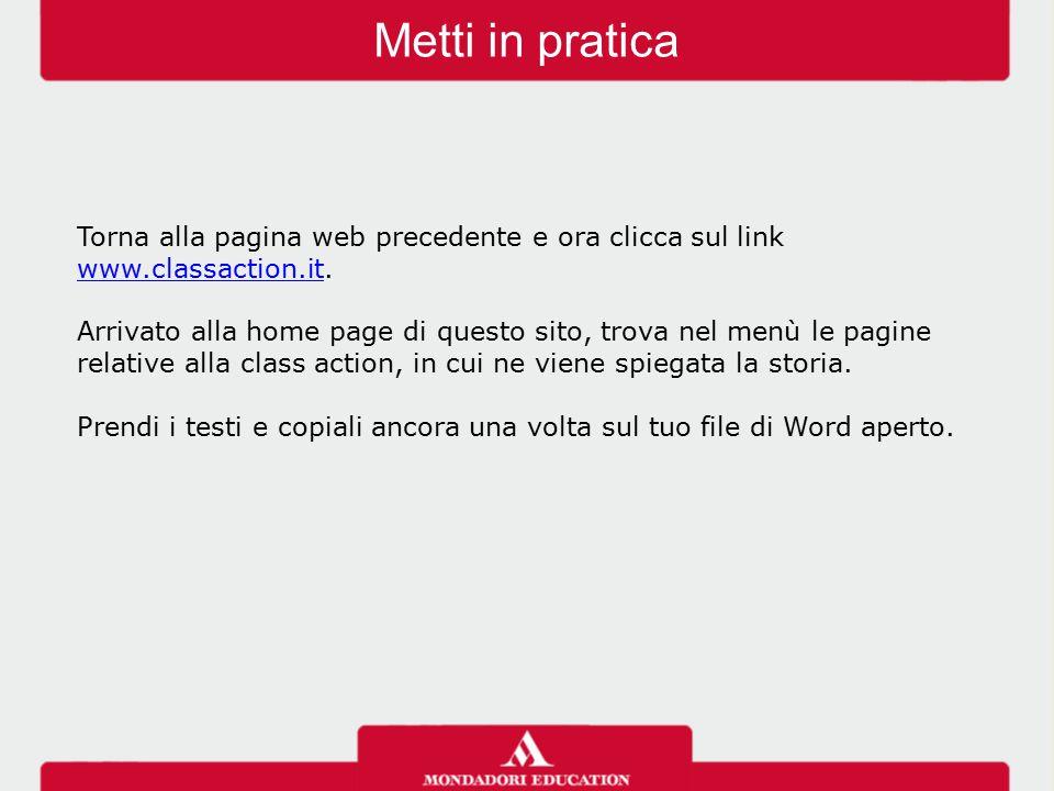 Metti in pratica Torna alla pagina web precedente e ora clicca sul link www.classaction.it. www.classaction.it Arrivato alla home page di questo sito,