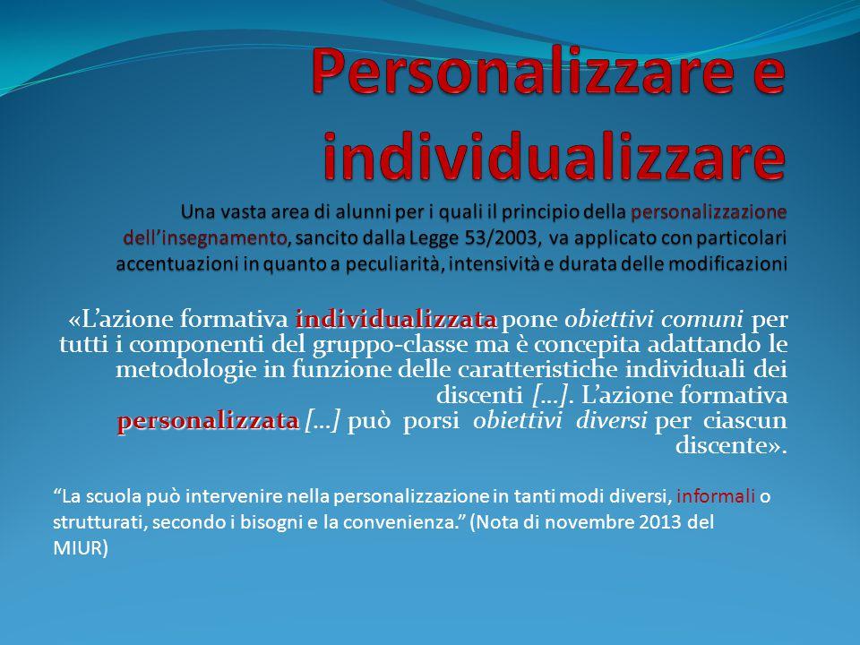 individualizzata personalizzata «L'azione formativa individualizzata pone obiettivi comuni per tutti i componenti del gruppo-classe ma è concepita ada