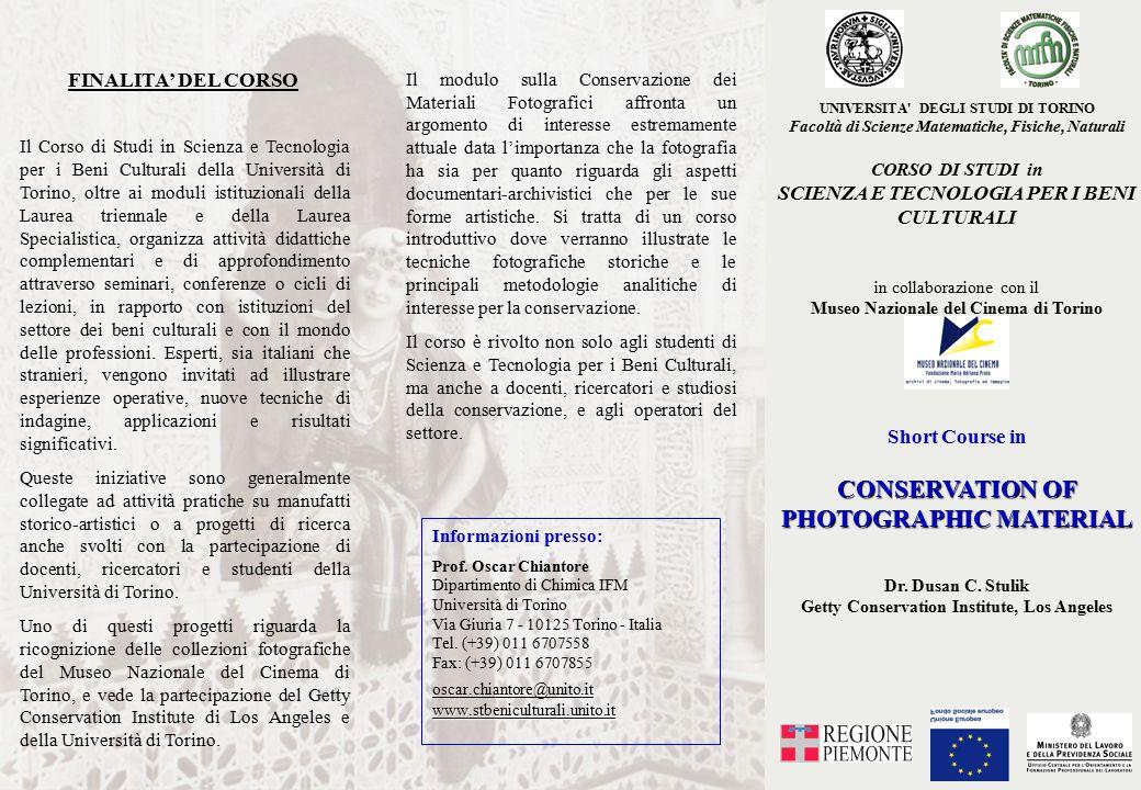 UNIVERSITA DEGLI STUDI DI TORINO Facoltà di Scienze Matematiche, Fisiche, Naturali CORSO DI STUDI in SCIENZA E TECNOLOGIA PER I BENI CULTURALI in collaborazione con il Museo Nazionale del Cinema di Torino Short Course in CONSERVATION OF PHOTOGRAPHIC MATERIAL Dr.