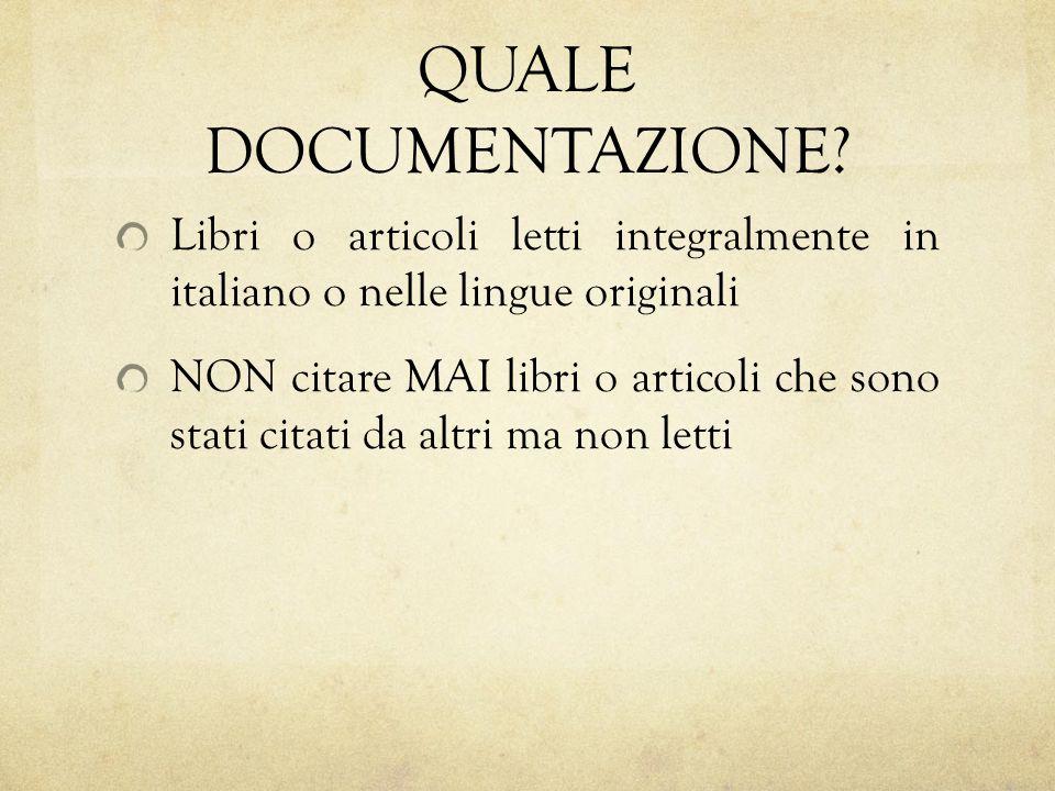 QUALE DOCUMENTAZIONE? Libri o articoli letti integralmente in italiano o nelle lingue originali NON citare MAI libri o articoli che sono stati citati