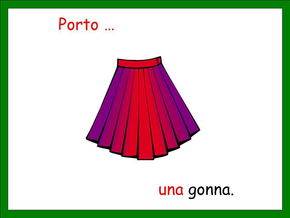 Porto … una gonna.