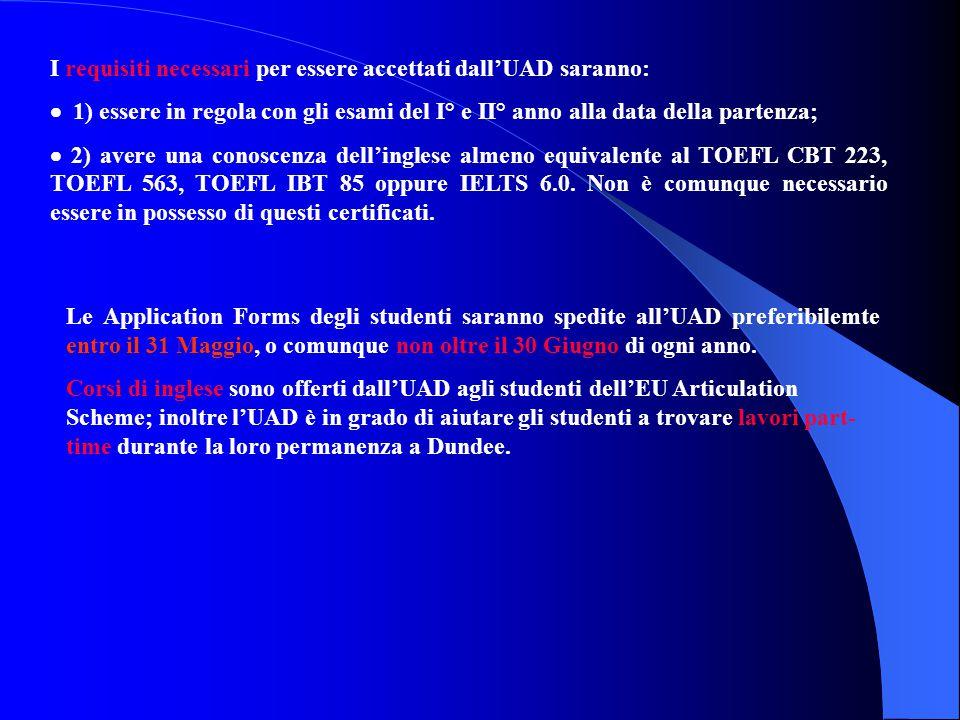 I requisiti necessari per essere accettati dall'UAD saranno:  1) essere in regola con gli esami del I° e II° anno alla data della partenza;  2) avere una conoscenza dell'inglese almeno equivalente al TOEFL CBT 223, TOEFL 563, TOEFL IBT 85 oppure IELTS 6.0.