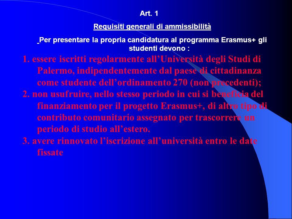 Art. 1 Requisiti generali di ammissibilità Per presentare la propria candidatura al programma Erasmus+ gli studenti devono : 1. essere iscritti regola