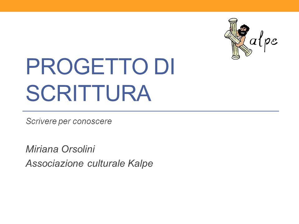 PROGETTO DI SCRITTURA Scrivere per conoscere Miriana Orsolini Associazione culturale Kalpe