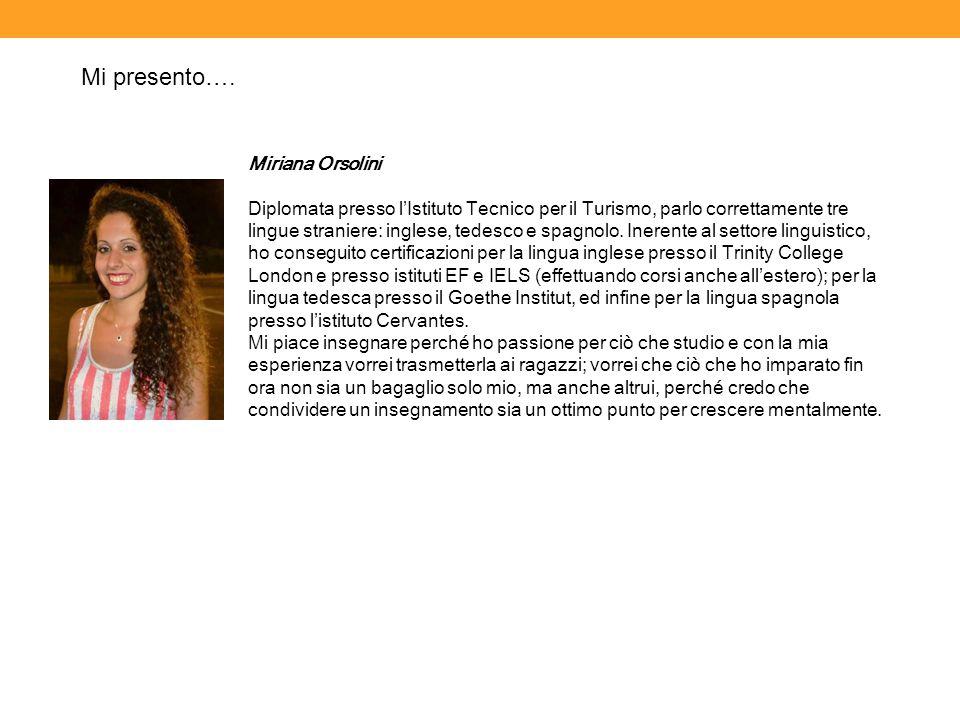 Miriana Orsolini Diplomata presso l'Istituto Tecnico per il Turismo, parlo correttamente tre lingue straniere: inglese, tedesco e spagnolo. Inerente a