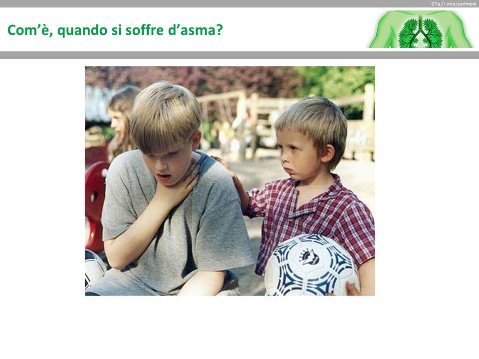07a / I miei polmoni Com'è, quando si soffre d'asma?