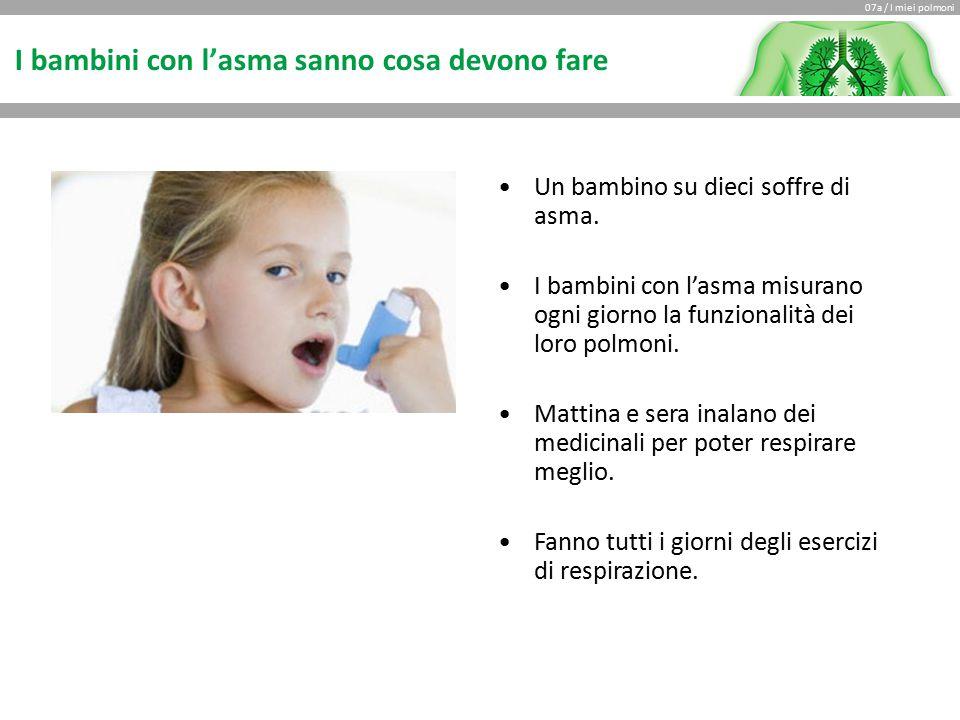 07a / I miei polmoni I bambini con l'asma sanno cosa devono fare Un bambino su dieci soffre di asma.
