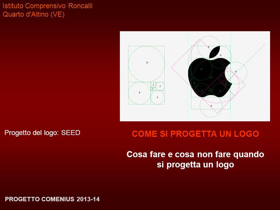 Istituto Comprensivo Roncalli Quarto d'Altino (VE) Progetto del logo: SEED PROGETTO COMENIUS 2013-14 COME SI PROGETTA UN LOGO Cosa fare e cosa non far