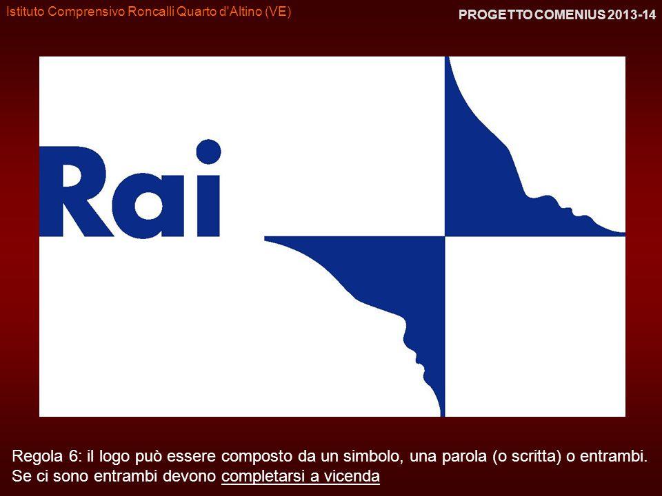 Istituto Comprensivo Roncalli Quarto d'Altino (VE) PROGETTO COMENIUS 2013-14 Regola 6: il logo può essere composto da un simbolo, una parola (o scritt