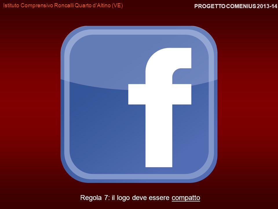 Istituto Comprensivo Roncalli Quarto d'Altino (VE) PROGETTO COMENIUS 2013-14 Regola 7: il logo deve essere compatto