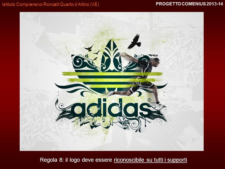 Istituto Comprensivo Roncalli Quarto d'Altino (VE) PROGETTO COMENIUS 2013-14 Regola 8: il logo deve essere riconoscibile su tutti i supporti