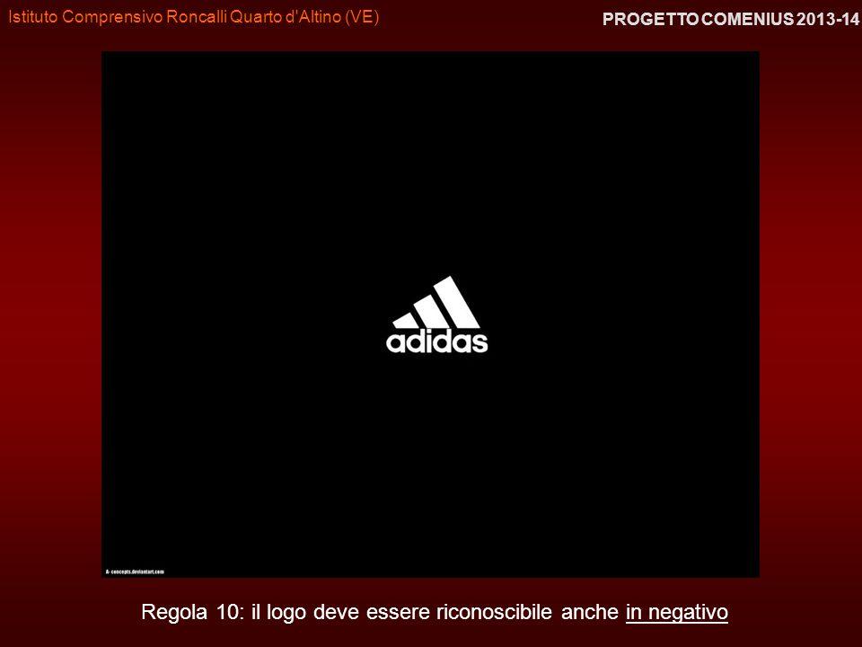 Istituto Comprensivo Roncalli Quarto d'Altino (VE) PROGETTO COMENIUS 2013-14 Regola 10: il logo deve essere riconoscibile anche in negativo