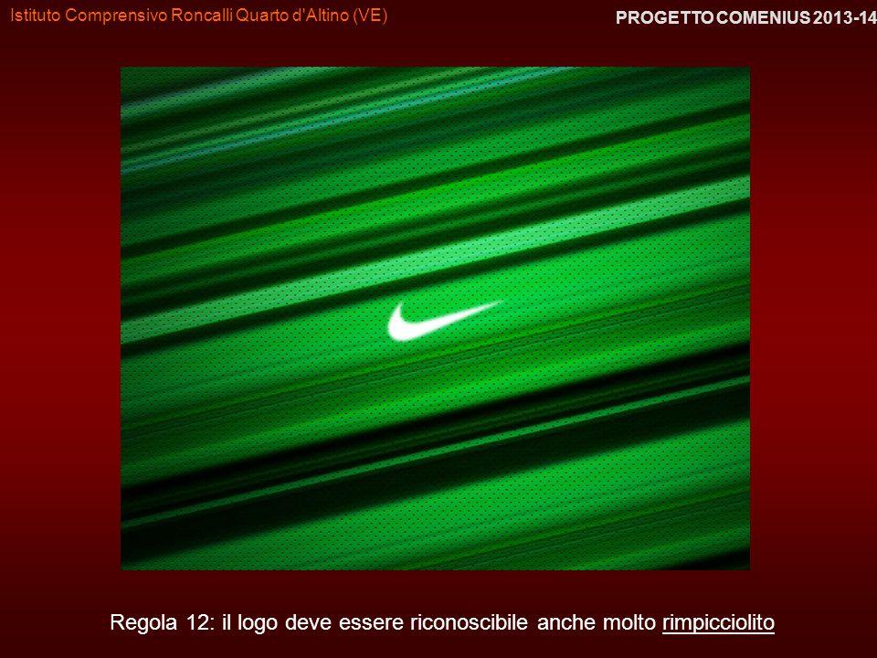Istituto Comprensivo Roncalli Quarto d'Altino (VE) PROGETTO COMENIUS 2013-14 Regola 12: il logo deve essere riconoscibile anche molto rimpicciolito