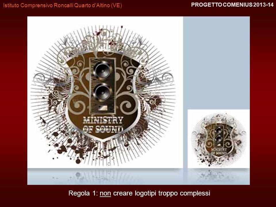Istituto Comprensivo Roncalli Quarto d'Altino (VE) PROGETTO COMENIUS 2013-14 Regola 1: non creare logotipi troppo complessi