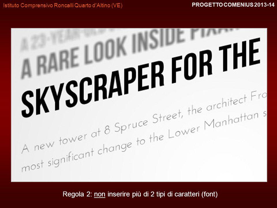 Istituto Comprensivo Roncalli Quarto d'Altino (VE) PROGETTO COMENIUS 2013-14 Regola 2: non inserire più di 2 tipi di caratteri (font)
