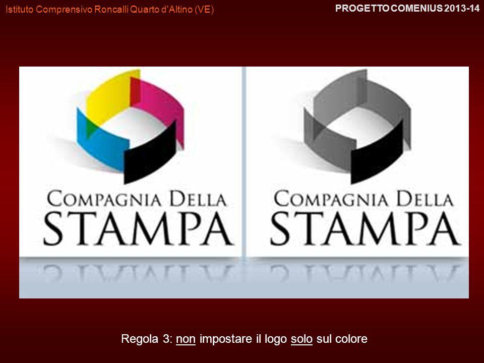 Istituto Comprensivo Roncalli Quarto d'Altino (VE) PROGETTO COMENIUS 2013-14 Regola 3: non impostare il logo solo sul colore