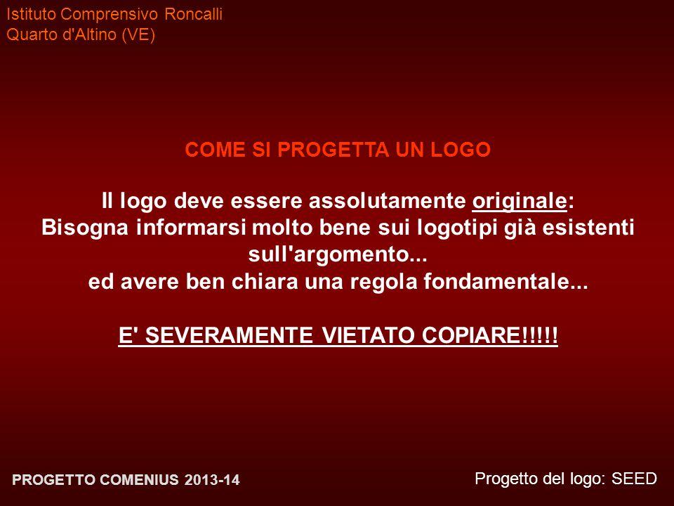 Istituto Comprensivo Roncalli Quarto d'Altino (VE) Progetto del logo: SEED PROGETTO COMENIUS 2013-14 COME SI PROGETTA UN LOGO Il logo deve essere asso