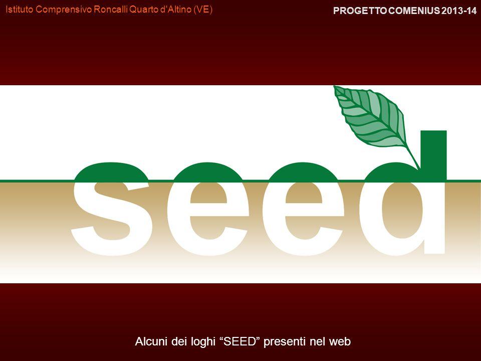 """Istituto Comprensivo Roncalli Quarto d'Altino (VE) PROGETTO COMENIUS 2013-14 Alcuni dei loghi """"SEED"""" presenti nel web"""