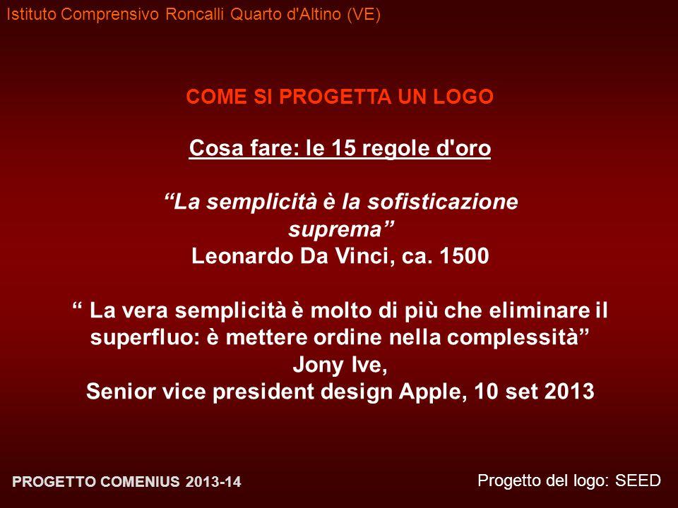 Istituto Comprensivo Roncalli Quarto d'Altino (VE) Progetto del logo: SEED PROGETTO COMENIUS 2013-14 COME SI PROGETTA UN LOGO Cosa fare: le 15 regole