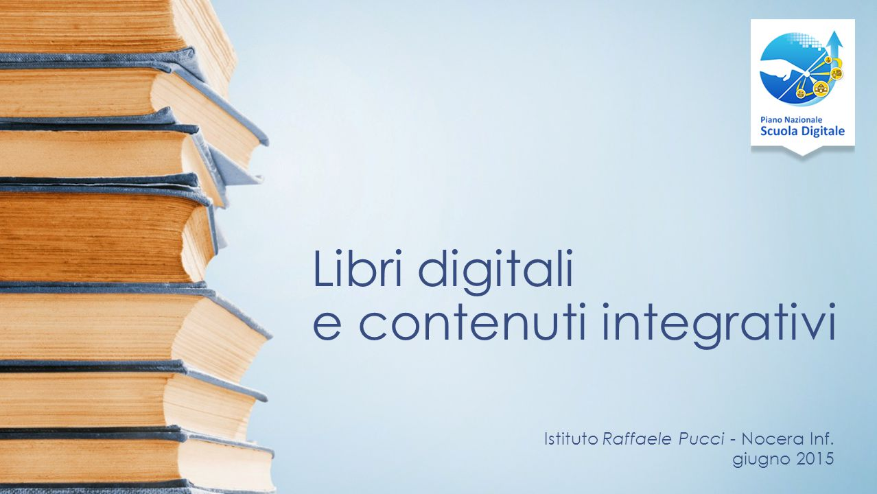 Libri digitali e contenuti integrativi Istituto Raffaele Pucci - Nocera Inf. giugno 2015