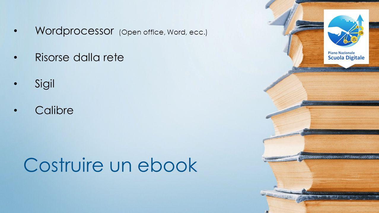 Costruire un ebook Wordprocessor (Open office, Word, ecc.) Risorse dalla rete Sigil Calibre