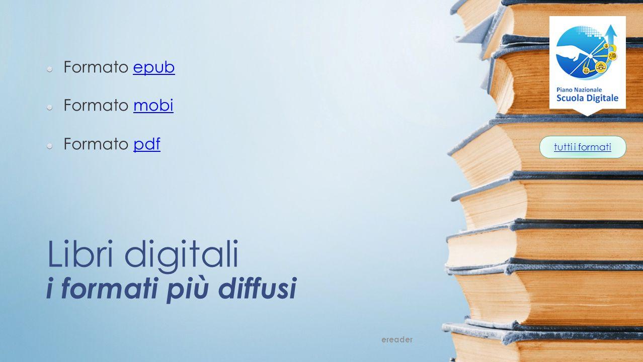 tutti i formati Libri digitali i formati più diffusi Formato epubepub Formato mobimobi Formato pdfpdf ereader