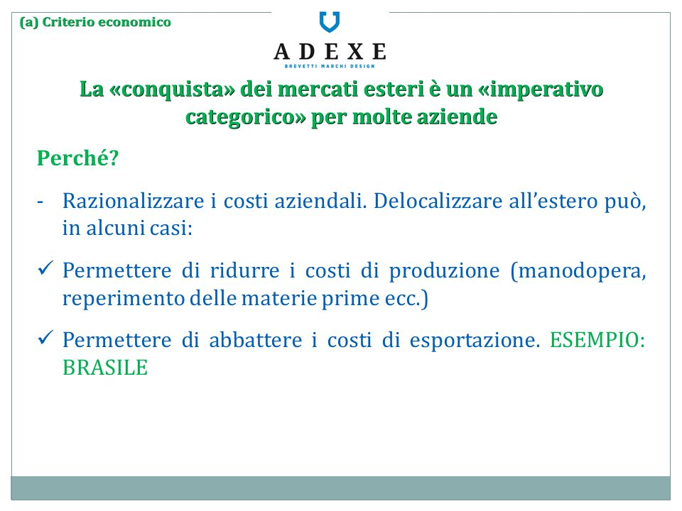 La «conquista» dei mercati esteri è un «imperativo categorico» per molte aziende Perché? -Razionalizzare i costi aziendali. Delocalizzare all'estero p