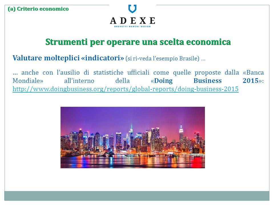 Strumenti per operare una scelta economica Valutare molteplici «indicatori» (si ri-veda l'esempio Brasile) … … anche con l'ausilio di statistiche uffi