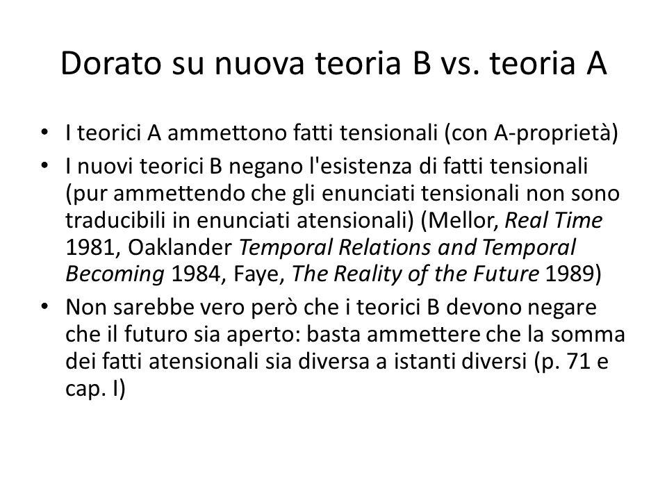Dorato su nuova teoria B vs. teoria A I teorici A ammettono fatti tensionali (con A-proprietà) I nuovi teorici B negano l'esistenza di fatti tensional