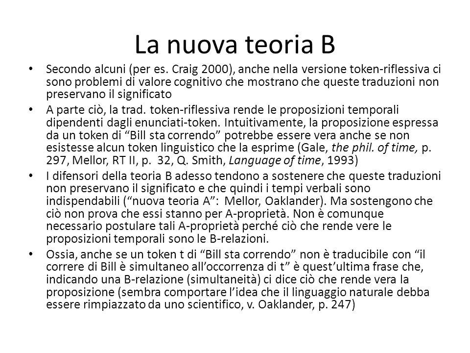 La nuova teoria B Secondo alcuni (per es. Craig 2000), anche nella versione token-riflessiva ci sono problemi di valore cognitivo che mostrano che que