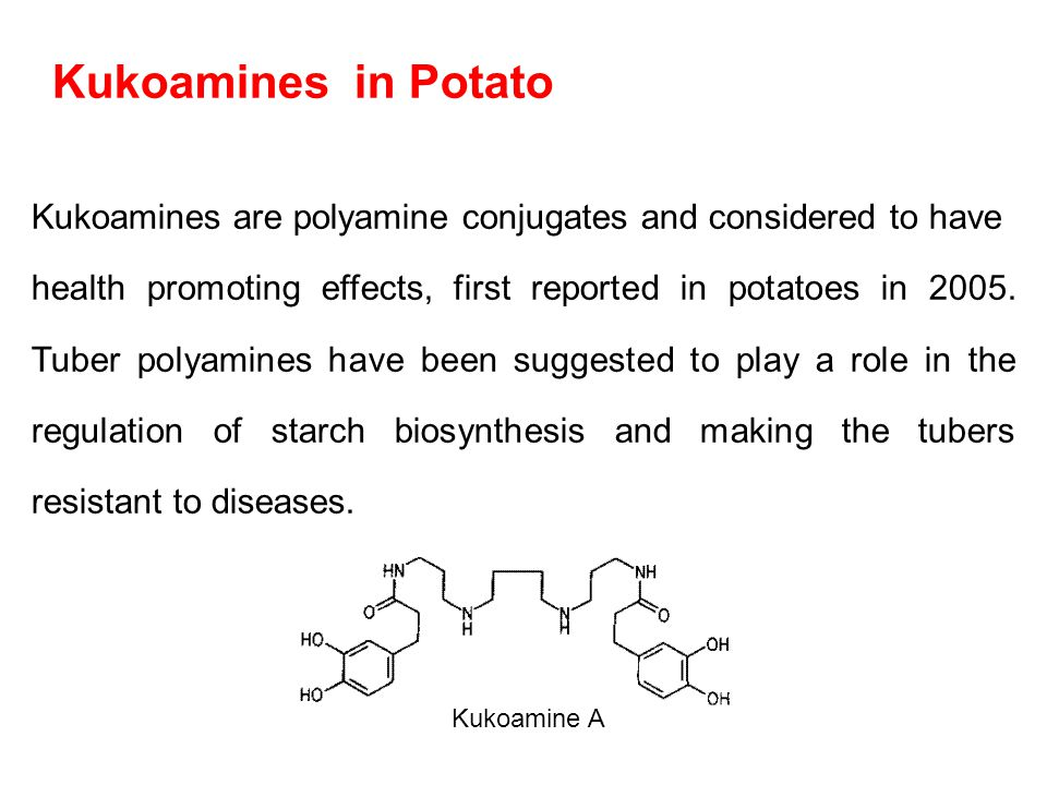 Kukoamines in Potato Kukoamines are polyamine conjugates and considered to have health promoting effects, first reported in potatoes in 2005. Tuber po