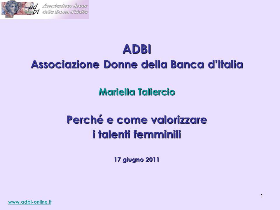 ADBI Associazione Donne della Banca d'Italia Mariella Taliercio Perché e come valorizzare i talenti femminili 17 giugno 2011 www.adbi-online.it 1
