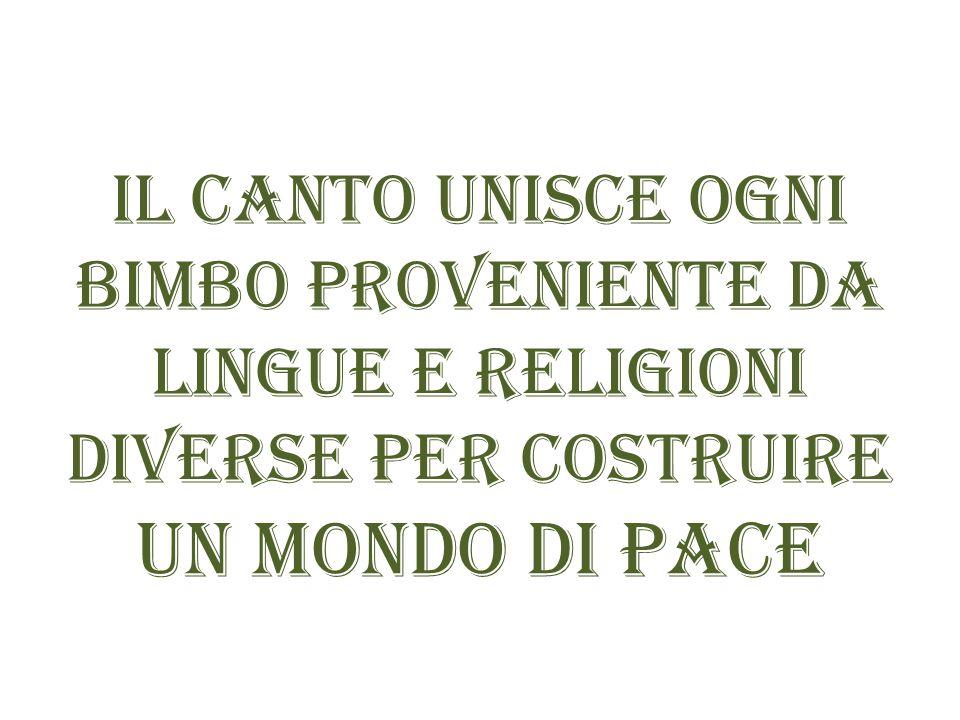 Il Canto unisce ogni bimbo proveniente da lingue e religioni diverse per costruire un mondo di Pace