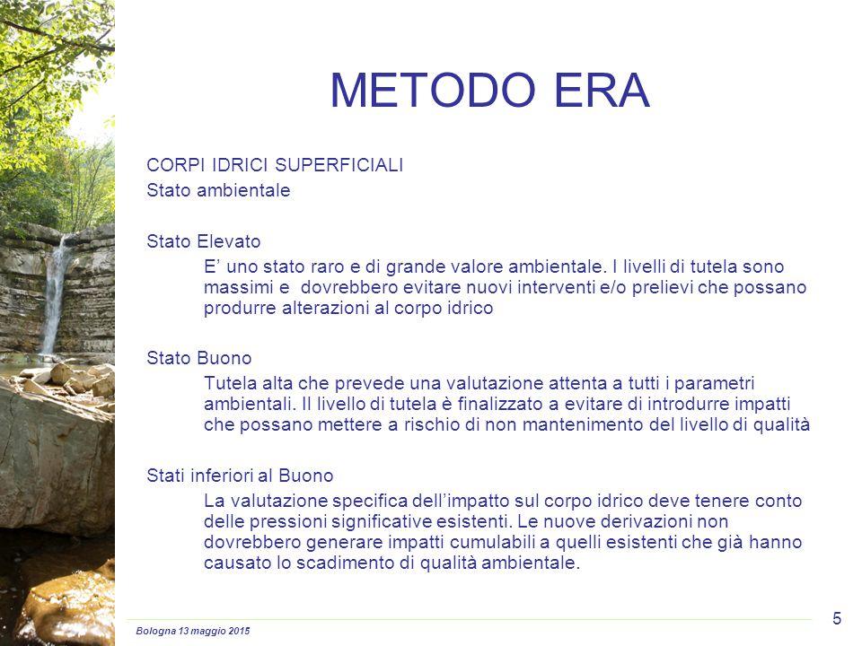 Bologna 13 maggio 2015 5 METODO ERA CORPI IDRICI SUPERFICIALI Stato ambientale Stato Elevato E' uno stato raro e di grande valore ambientale. I livell