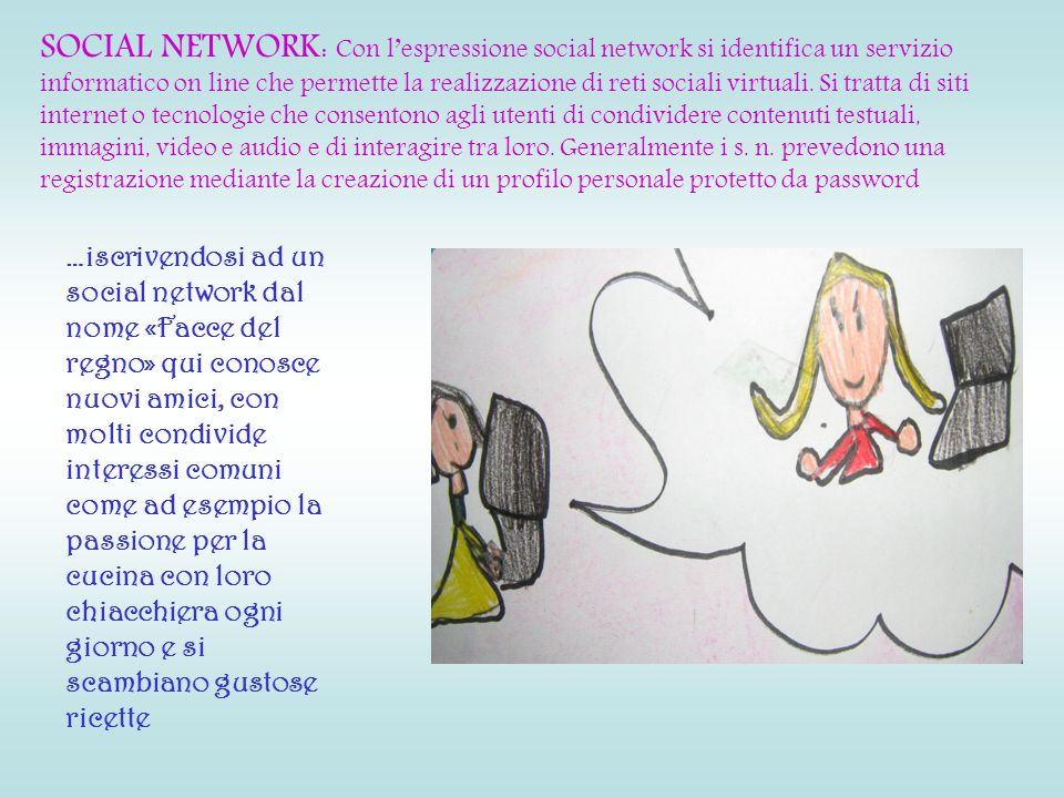 SOCIAL NETWORK: Con l'espressione social network si identifica un servizio informatico on line che permette la realizzazione di reti sociali virtuali.